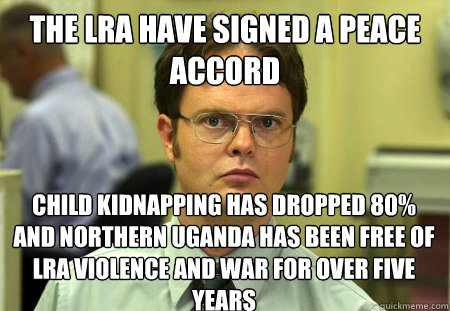 the lra have signed a peace accord child kidnapping has drop - Dwight