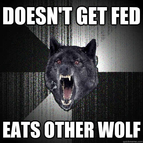 doesnt get fed eats other wolf - Insanity Wolf