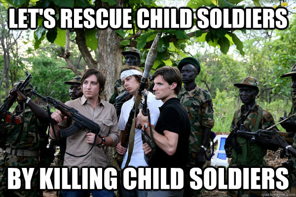 lets rescue child soldiers by killing child soldiers - KONY