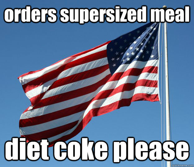 orders supersized meal diet coke please - American contradictions