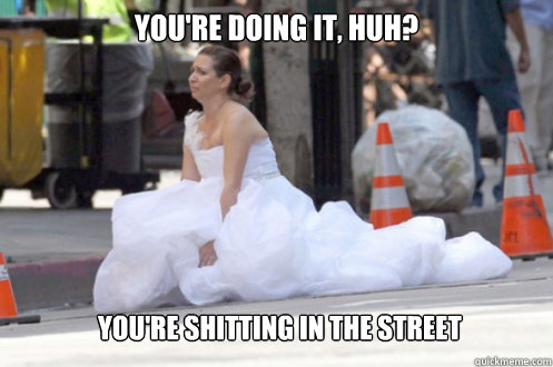 youre doing it huh youre shitting in the street - Bridesmaids Shitting