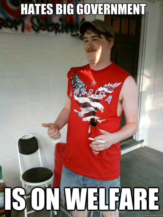 hates big government is on welfare - Redneck Randal