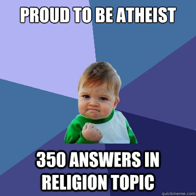 proud to be atheist 350 answers in religion topic - Success Kid