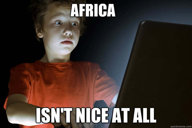 africa isnt nice at all - scared first day on the internet kid