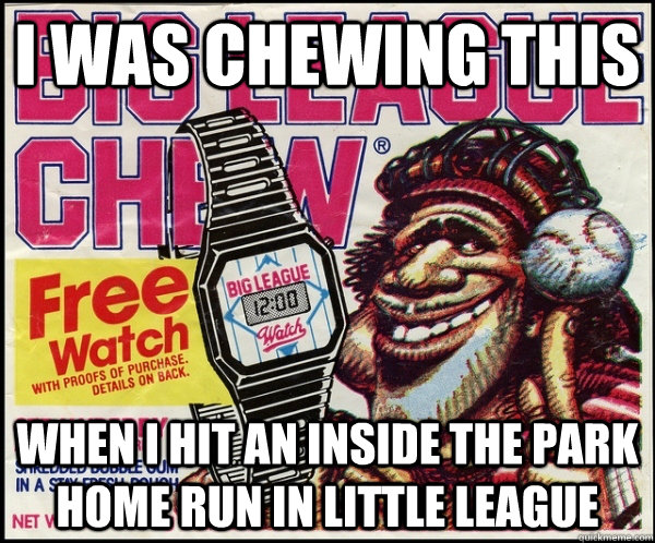 i was chewing this when i hit an inside the park home run in - Big League Chew FTW