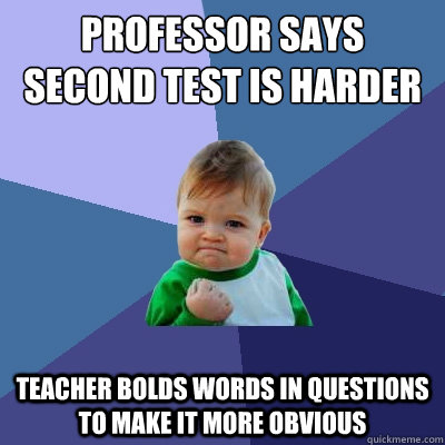professor says second test is harder than first teacher bold - Success Kid