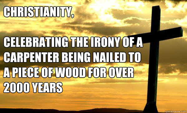 christianity celebrating the irony of a carpenter being na - Christianity
