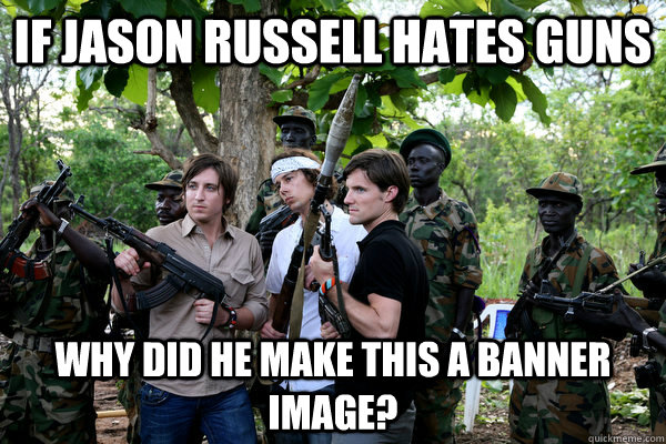 if jason russell hates guns why did he make this a banner im - KONY