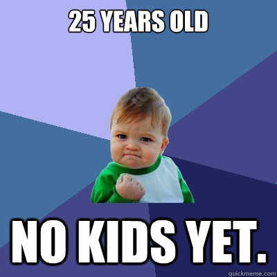 25 years old no kids yet - Success Kid