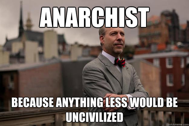 anarchist because anything less would be uncivilized - Jeffrey Tucker