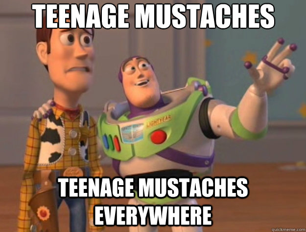 teenage mustaches teenage mustaches everywhere - Toy Story