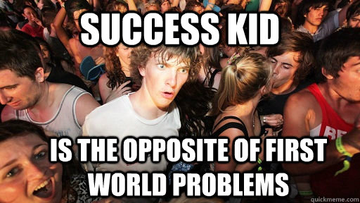 success kid is the opposite of first world problems - Sudden Clarity Clarence