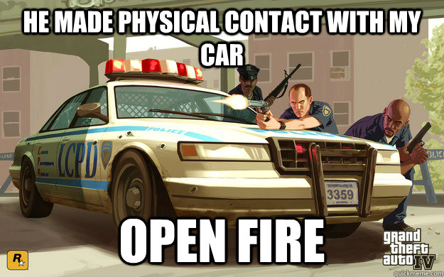 he made physical contact with my car open fire - GTA Cop