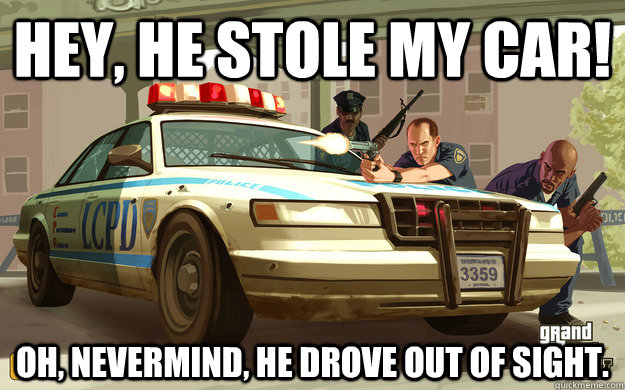 hey he stole my car oh nevermind he drove out of sight - GTA Cop
