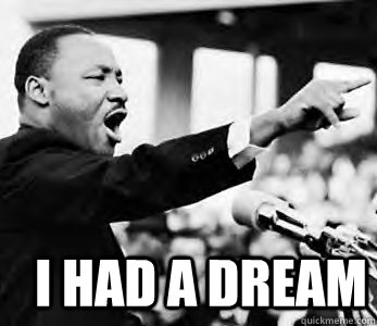 i had a dream - Martin Luther King Jr.
