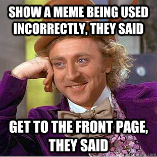 show a meme being used incorrectly they said get to the fro - Condescending Wonka