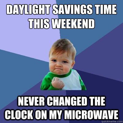 daylight savings time this weekend never changed the clock o - Success Kid