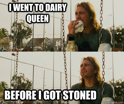 i went to dairy queen before i got stoned - First World Stoner Problems