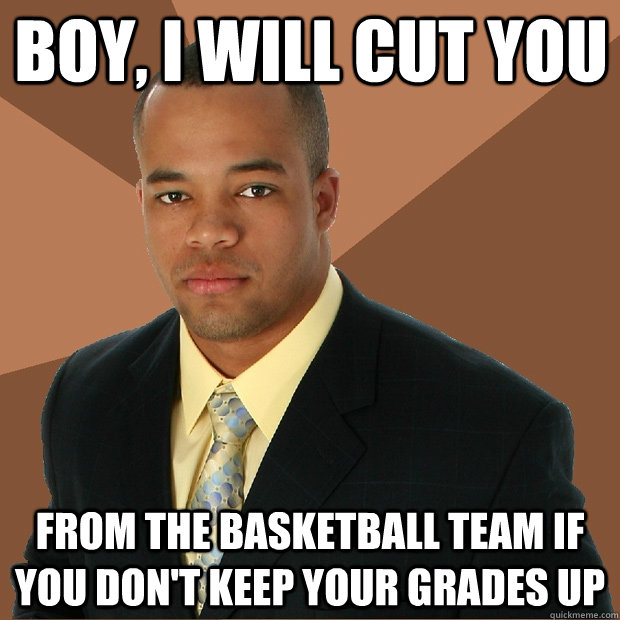 boy i will cut you from the basketball team if you dont ke - Successful Black Man