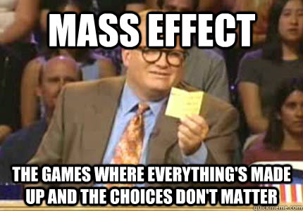 mass effect the games where everythings made up and the cho - Whose Line