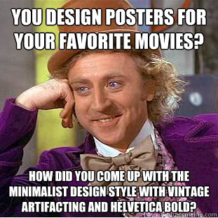you design posters for your favorite movies how did you com - Condescending Wonka