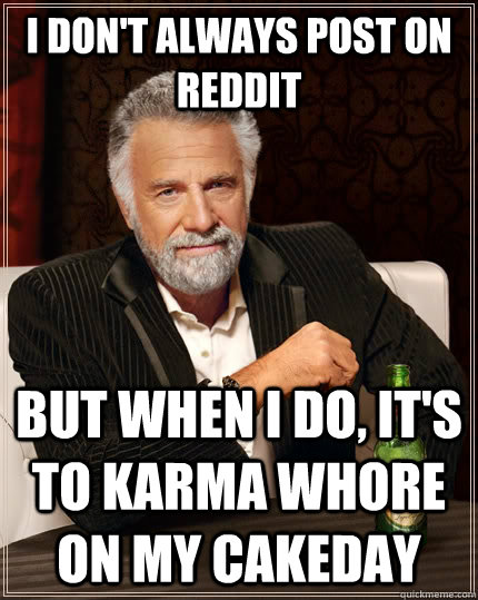 i dont always post on reddit but when i do its to karma w - The Most Interesting Man In The World