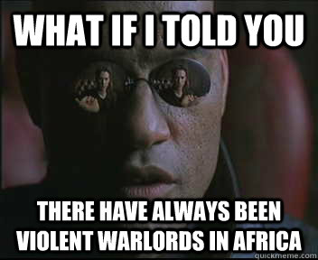 what if i told you there have always been violent warlords i - Morpheus SC