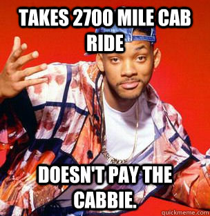 takes 2700 mile cab ride doesnt pay the cabbie - Scumbag Fresh Prince