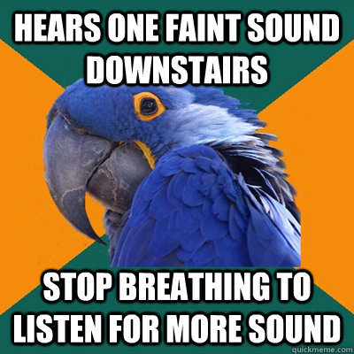 hears one faint sound downstairs stop breathing to listen fo - Paranoid Parrot