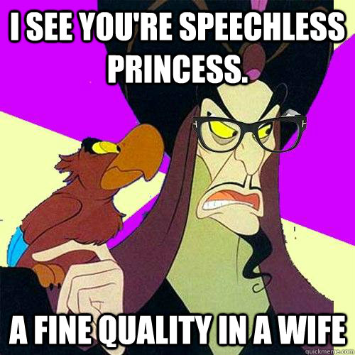 i see youre speechless princess a fine quality in a wife - Hipster Jafar