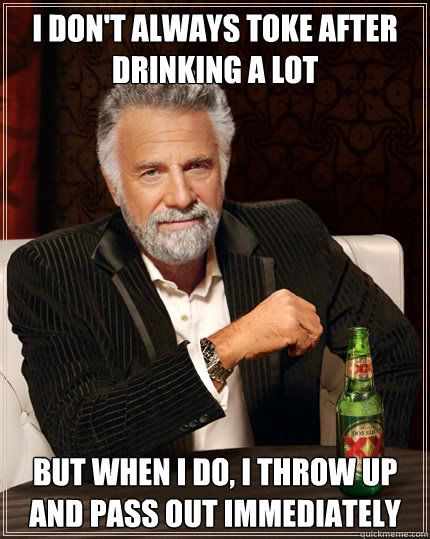 i dont always toke after drinking a lot but when i do i th - Dos Equis man
