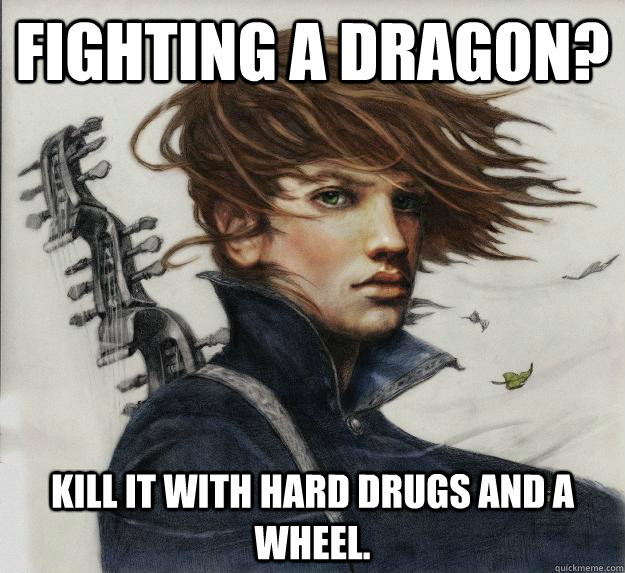 fighting a dragon kill it with hard drugs and a wheel - Advice Kvothe