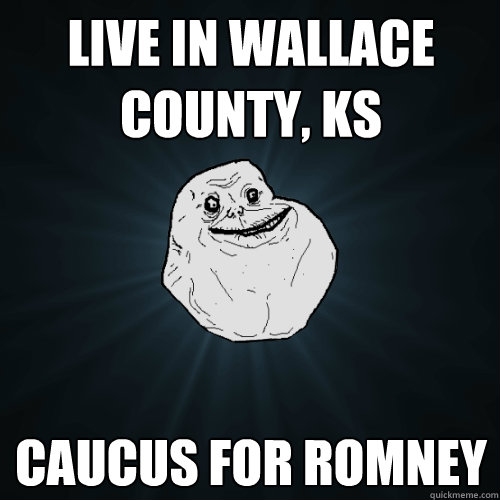 live in wallace county ks caucus for romney - Forever Alone