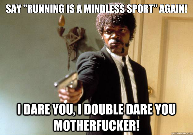 say running is a mindless sport again i dare you i doubl - Samuel L Jackson