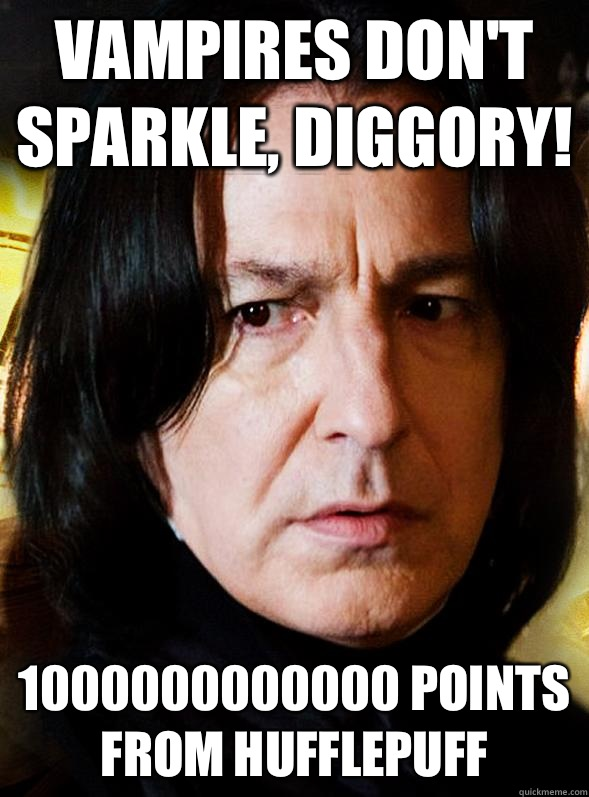 Vampires dont sparkle Diggory But when I do theyre magical m - Sensitive Snape