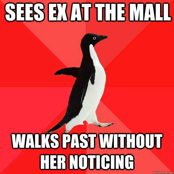 sees ex at the mall walks past without her noticing - Socially Awesome Penguin
