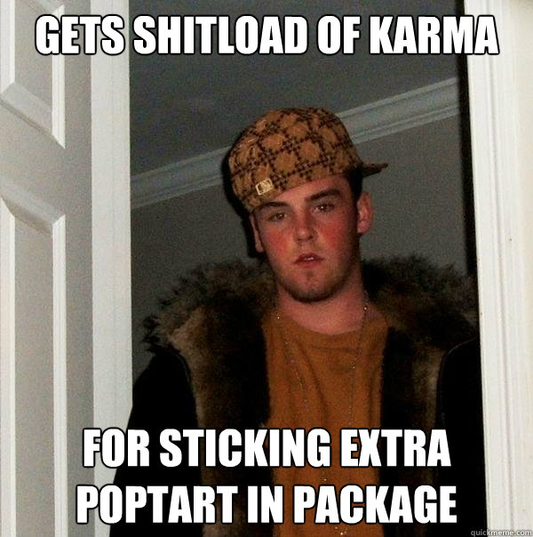 gets shitload of karma for sticking extra poptart in package - Scumbag Steve