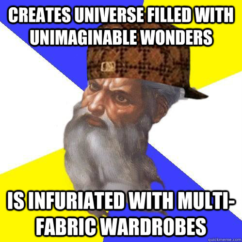 creates universe filled with unimaginable wonders is infuria - Scumbag Advice God