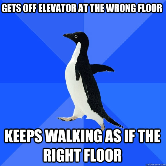 gets off elevator at the wrong floor keeps walking as if the - Socially Awkward Penguin