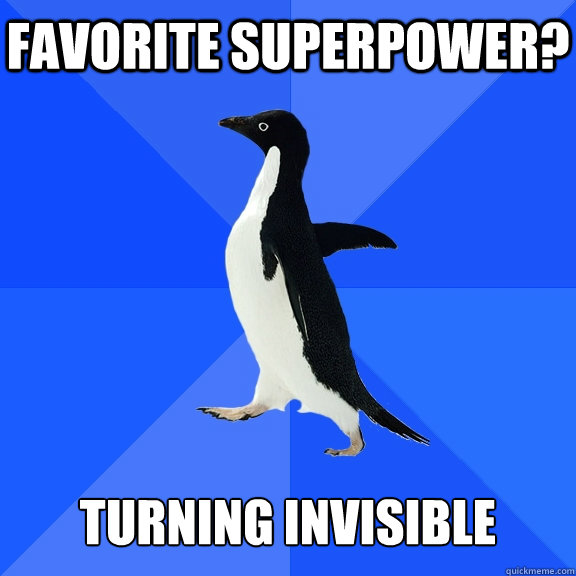 favorite superpower turning invisible - Socially Awkward Penguin