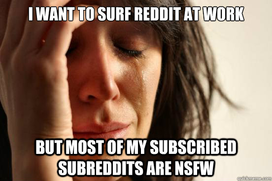 i want to surf reddit at work but most of my subscribed subr - First World Problems