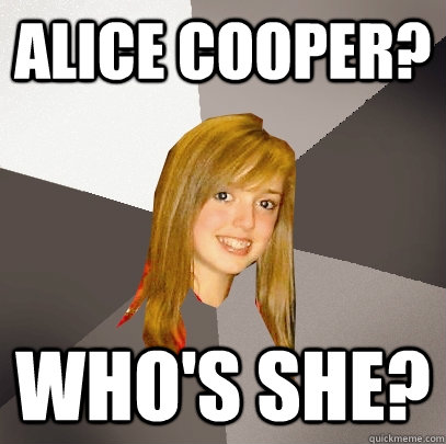 alice cooper whos she - Musically Oblivious 8th Grader