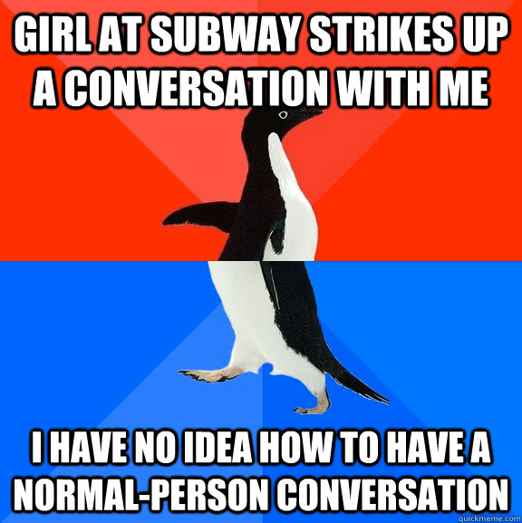 girl at subway strikes up a conversation with me i have no i - Socially Awesome Awkward Penguin
