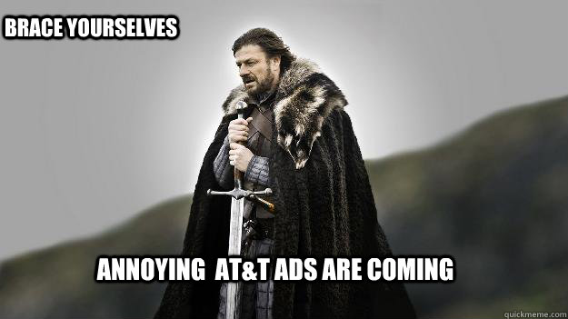 annoying att ads are coming brace yourselves - Ned stark winter is coming