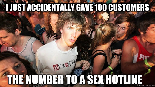 i just accidentally gave 100 customers the number to a sex h - Sudden Clarity Clarence