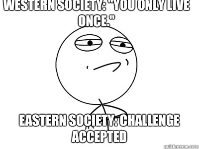 Western Society You live only once Eastern Society Challenge - Challenge Accepted