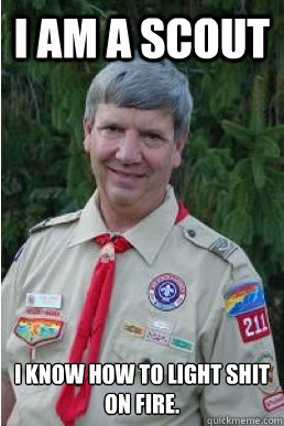 i am a scout i know how to light shit on fire - Harmless Scout Leader