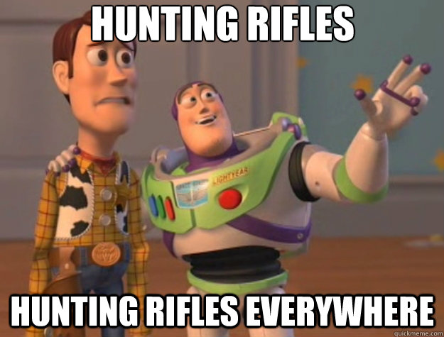 hunting rifles hunting rifles everywhere - Toy Story