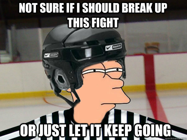 not sure if i should break up this fight or just let it keep - Fry Ref