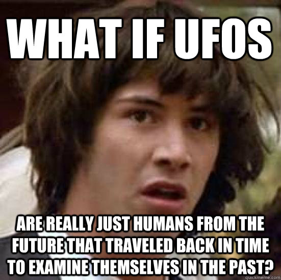 what if ufos are really just humans from the future that tra - conspiracy keanu